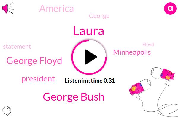 George Bush,George Floyd,Laura,America,President Trump,Minneapolis
