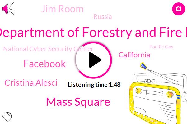California Department Of Forestry And Fire Protection,Mass Square,Facebook,Cristina Alesci,California,Jim Room,Russia,National Cyber Security Center,Pacific Gas,U. K U. K,U. S. Canada