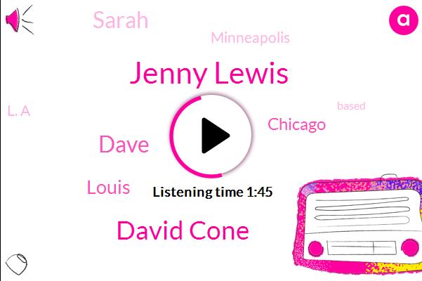 Jenny Lewis,David Cone,Dave,Louis,Chicago,Sarah,Minneapolis,L. A