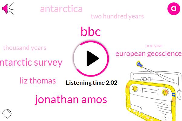BBC,Jonathan Amos,British Antarctic Survey,Liz Thomas,European Geosciences Union,Antarctica,Two Hundred Years,Thousand Years,One Year
