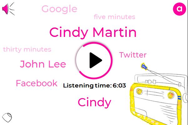 Cindy Martin,Cindy,John Lee,Facebook,Twitter,Google,Five Minutes,Thirty Minutes
