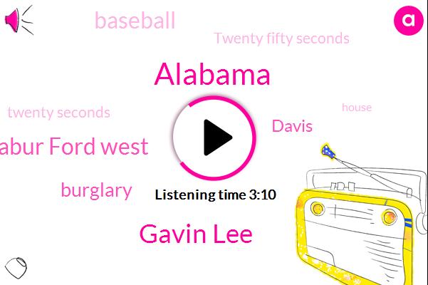 Alabama,Gavin Lee,Habur Ford West,Burglary,Davis,Baseball,Twenty Fifty Seconds,Twenty Seconds
