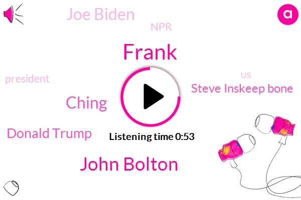 John Bolton,United States,Ching,Donald Trump,NPR,Steve Inskeep Bone,President Trump,Joe Biden,Frank