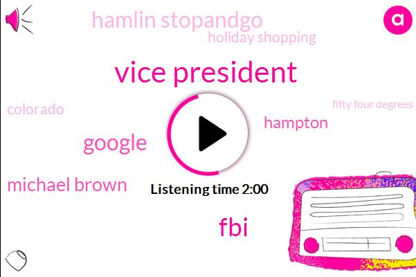 Vice President,FBI,Google,Michael Brown,Hampton,Hamlin Stopandgo,Holiday Shopping,Colorado,Fifty Four Degrees,Three Inches,630 K