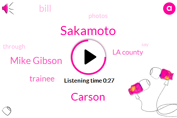 Sakamoto,Mike Gibson,Carson,Trainee,La County
