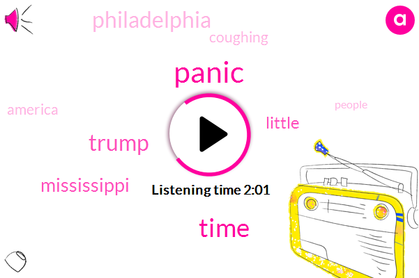 Panic,Time,Donald Trump,Mississippi,Radio,Little,Philadelphia,Coughing,America,People