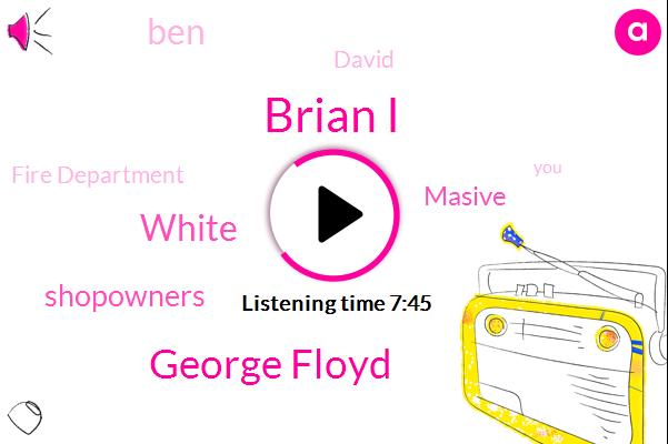 Brian I,Fire Department,George Floyd,White,Shopowners,Masive,BEN,David