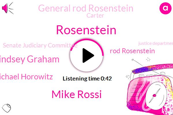Mike Rossi,Senate Judiciary Committee,Russia,Senator Lindsey Graham,Chairman,Rosenstein,Michael Horowitz,Washington,Rod Rosenstein,Attorney,General Rod Rosenstein,Justice Department,Carter
