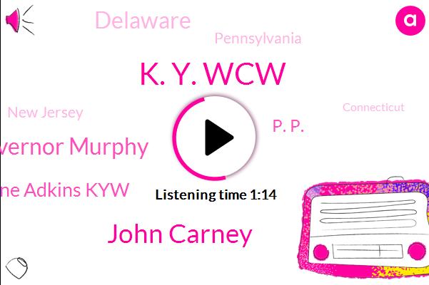 New Jersey,Delaware,K. Y. Wcw,P. P.,Connecticut,Rhode Island,John Carney,New York,Governor Murphy,America,Lynne Adkins Kyw,Pennsylvania,New York Massachusetts