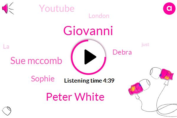 Giovanni,Youtube,Peter White,London,Sue Mccomb,Sophie,Debra,LA
