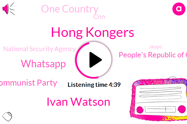 Hong Kong,China,Beijing,Communist Party,People's Republic Of China,Hong Kongers,Ivan Watson,One Country,CNN,National Security Agency,Skype,Xi Jinping,Whatsapp,Chinese Government