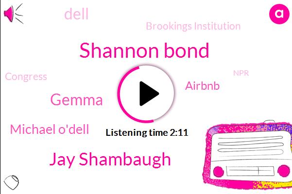 Shannon Bond,Columbus Ohio,Newburgh,Dell,Jay Shambaugh,Senior Fellow,Brookings Institution,Gemma,Congress,Los Angeles,Airbnb,NPR,Michael O'dell