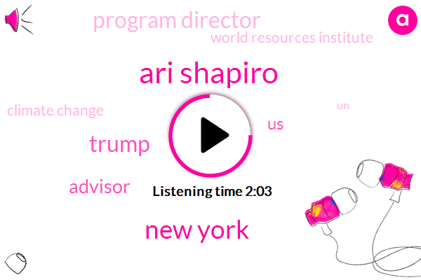 Ari Shapiro,New York,Donald Trump,Advisor,United States,Program Director,World Resources Institute,Climate Change,FBI,UN,President Trump,Gary Cohn,Paris