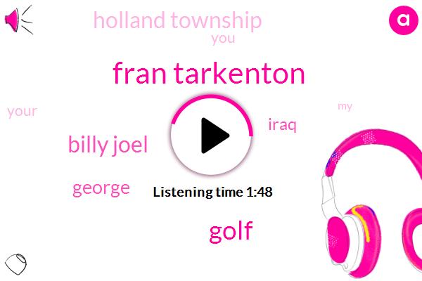 Fran Tarkenton,Golf,Billy Joel,George,Iraq,Holland Township