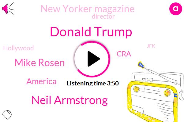 Donald Trump,Neil Armstrong,Mike Rosen,America,KOA,CRA,New Yorker Magazine,Director,Hollywood,JFK