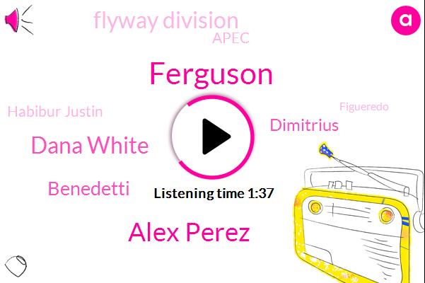 Coma,Ferguson,Alex Perez,Flyway Division,Dana White,Habibur Justin,Apec,Benedetti,Dimitrius,Figueredo