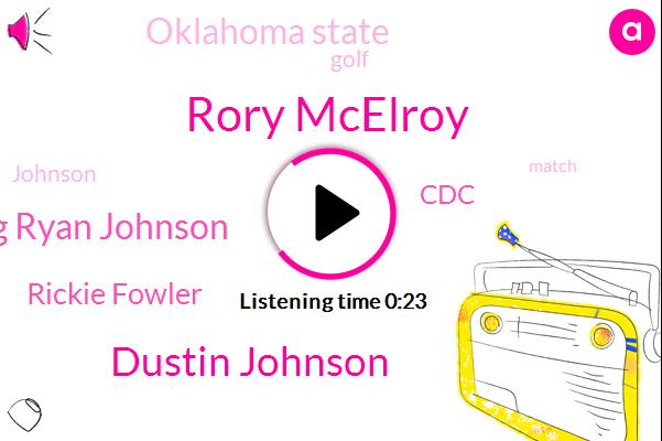 Rory Mcelroy,Dustin Johnson,Meg Ryan Johnson,CDC,Rickie Fowler,Oklahoma State
