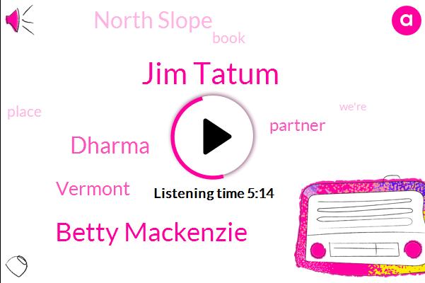 Vermont,Jim Tatum,Betty Mackenzie,North Slope,Partner,Dharma