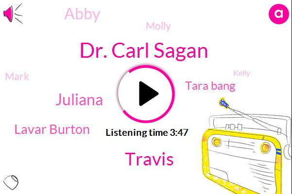 Dr. Carl Sagan,Travis,Juliana,Lavar Burton,Tara Bang,Abby,Molly,Mark,Kelly,Hewlett,Terro Bank,Kevin,Ryan,Four Year