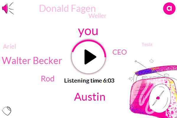 Austin,Walter Becker,ROD,CEO,Donald Fagen,Weller,Ariel,Tesla,Donald Thinking,Silver Linings Cove,Rob Keller,Asti,Paul Blart,San Diego,President Trump,Texas,Segway