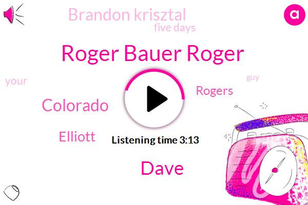 Roger Bauer Roger,Dave,Colorado,Elliott,Rogers,Brandon Krisztal,Five Days