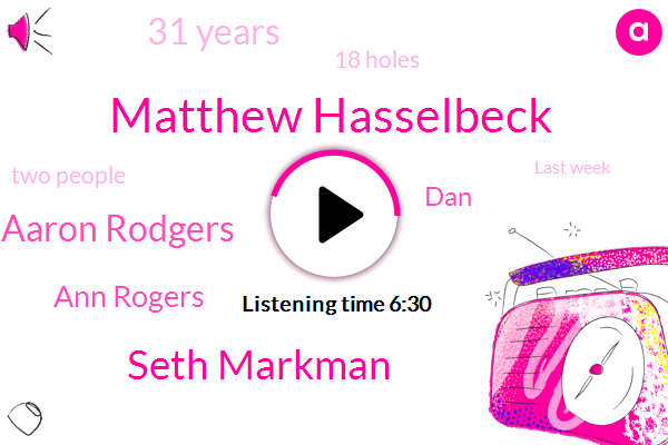 Matthew Hasselbeck,Seth Markman,Aaron Rodgers,Ann Rogers,DAN,31 Years,18 Holes,Two People,Last Week,Dan Patrick,Espn,Markman,Anna Roger,Three O'clock,Three Holes,One Person,Twitter,Roger,Adam Schefter,100