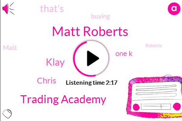 Matt Roberts,Trading Academy,Klay,Chris,One K