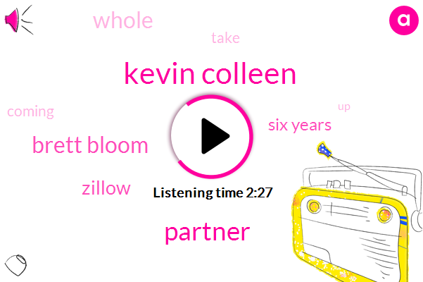 Kevin Colleen,Partner,Brett Bloom,Zillow,Six Years
