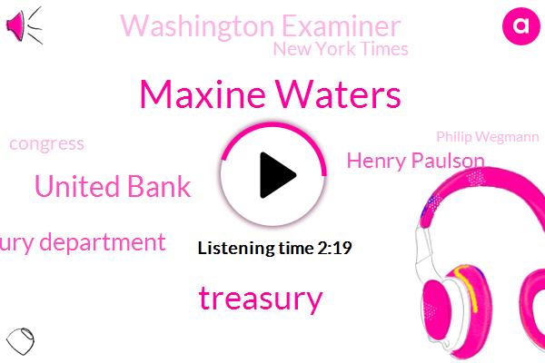 Maxine Waters,Treasury,United Bank,Treasury Department,Henry Paulson,Washington Examiner,New York Times,Congress,Philip Wegmann,Congressman,Mickael,Moore,Fifty Thousand Dollars,Twelve Million Dollars,Three Years