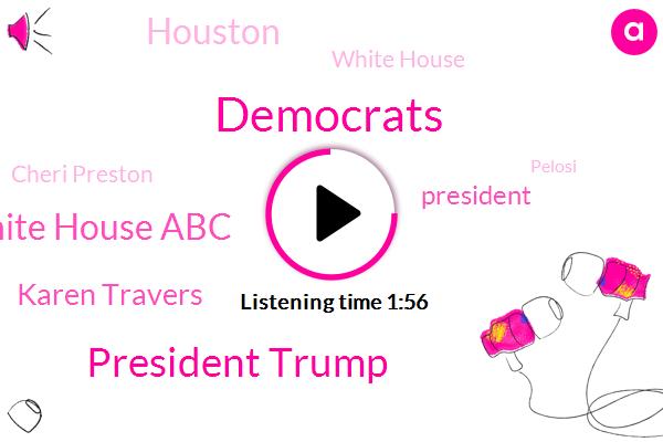 Democrats,President Trump,ABC,White House Abc,Karen Travers,Houston,White House,Cheri Preston,Pelosi,Serena Marshall,Congress,Jasmine Barnes,ADP,Twitter,Dorsey,Congressman