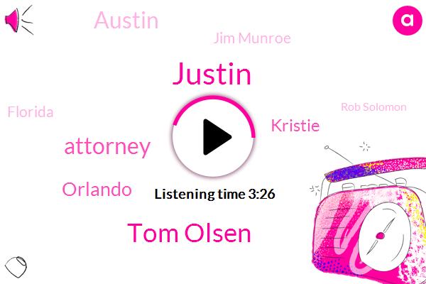 Justin,Tom Olsen,Attorney,Orlando,Kristie,Austin,Jim Munroe,Florida,Rob Solomon,Nine Months,Forty Five Days,Six Months,Two Weeks