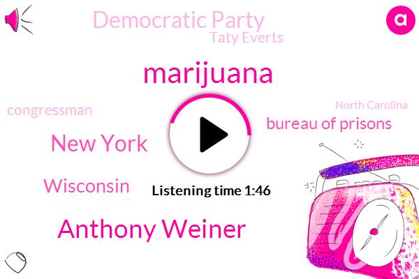 Marijuana,Anthony Weiner,New York,Wisconsin,Bureau Of Prisons,Democratic Party,Taty Everts,Congressman,North Carolina,Julie Walker,York,Massachusetts,Cancer,President Trump,Brooklyn,Ten Thousand Dollar,Twenty Five Grams,Twenty One Months,Fifteen Year,Five Percent