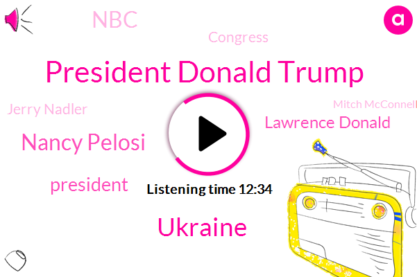 President Donald Trump,Ukraine,Nancy Pelosi,President Trump,Lawrence Donald,NBC,Congress,Jerry Nadler,Mitch Mcconnell,Washington,Rachel,Chairman,Miller,DAN