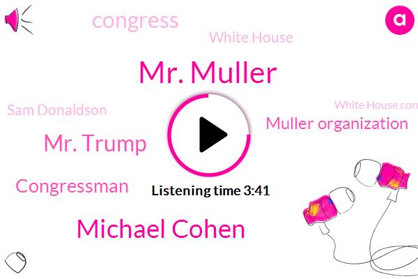 Mr. Muller,Michael Cohen,Mr. Trump,Congressman,Muller Organization,Congress,White House,Sam Donaldson,White House Correspondent,Kellyanne Conway,Russia,Bill,Mr. Giuliani