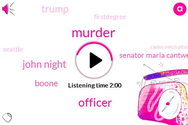 Murder,Officer,John Night,Boone,Senator Maria Cantwell,Donald Trump,Firstdegree,Seattle,Carlos Mitch Pittman,Mitch Pittman,Washington,President Trump,Five Hundred Thousand Dollars,Twenty Eight Year,Nine Year