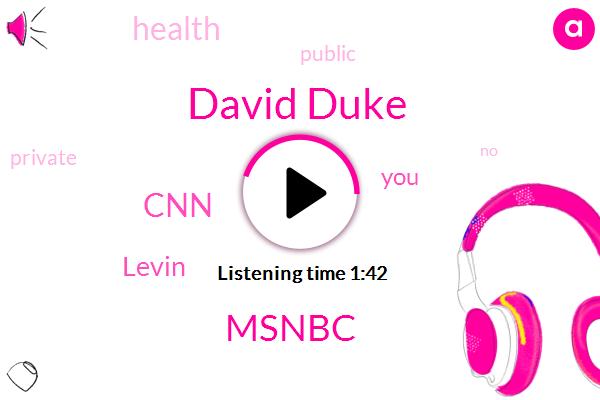 David Duke,Msnbc,CNN,Levin