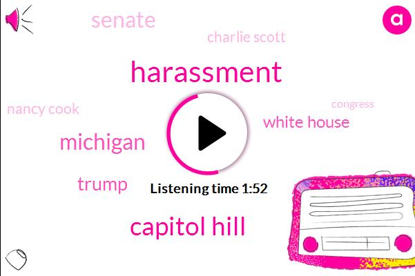 Capitol Hill,Harassment,Michigan,Donald Trump,White House,Senate,Charlie Scott,Nancy Cook,Congress,The House,Congressman John Conyers,Nancy Pelosi,President Trump,Twitter,Nancy,Reporter