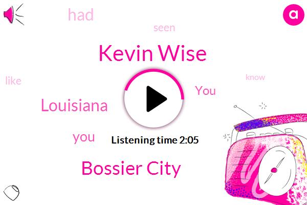 Kevin Wise,Bossier City,Louisiana
