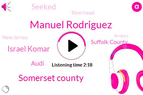 Manuel Rodriguez,Somerset County,Israel Komar,Audi,Suffolk County,Seeked,Riverhead,New Jersey,Burglary,Rape,Assault,Steve,Prosecutor,Nineteen Year,Eleven Year,Six Year