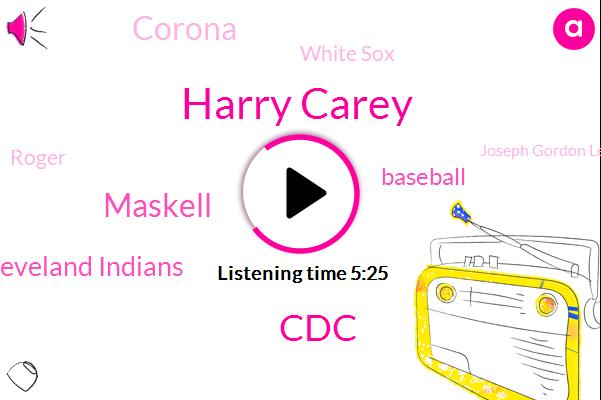 Harry Carey,CDC,Maskell,Cleveland Indians,Baseball,Corona,White Sox,Roger,Joseph Gordon Levitt,Brok,St Louis,Marijuana,Cole,Mary Vandeveld,Lovett,Mass,Dominique Fishback