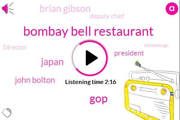 Bombay Bell Restaurant,GOP,Japan,John Bolton,President Trump,Brian Gibson,Deputy Chief,Director,Mississauga,Toronto,MAC,Libya,China,North Korea,United States,Mike Pompeo,Ninety Percent