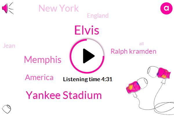 Elvis,AT,Yankee Stadium,Memphis,America,Ralph Kramden,New York,England,Jean