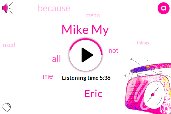 Mike My,Eric