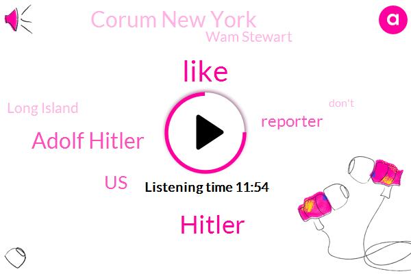 Adolf Hitler,United States,Hitler,Reporter,Corum New York,Wam Stewart,Long Island,Bill,Anna,Houston,William,Alexander,Louis,Bryant