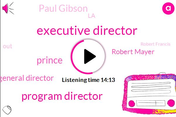 Executive Director,Program Director,Prince,General Director,Robert Mayer,Paul Gibson,LA,Robert Francis,Santa Fe,Cindy,Rande