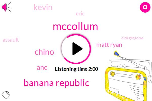 Mccollum,Banana Republic,Chino,ANC,Matt Ryan,Kevin,Eric,Assault,Didi Gregoria,Ruben Citara
