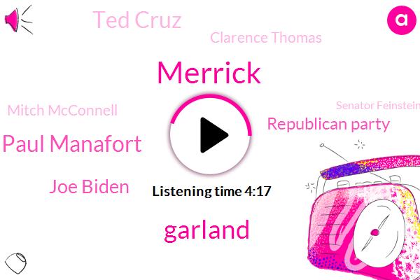Merrick,Garland,Paul Manafort Paul Manafort,Joe Biden,Republican Party,Ted Cruz,Clarence Thomas,Mitch Mcconnell,Senator Feinstein,Dr. Ford,President Clinton,Robert Muller,Pfleger,Craig,DC,Greg,Turley,Jonathan,Thirty Years,Four Days