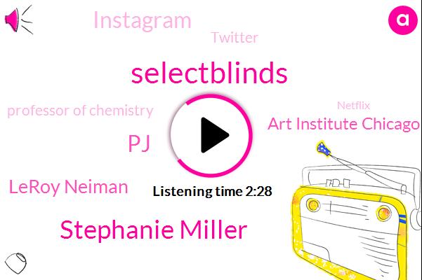 Selectblinds,Stephanie Miller,PJ,Leroy Neiman,Art Institute Chicago,Instagram,Twitter,Professor Of Chemistry,Netflix,TLC,Cassandra,Frazier,One Hundred Percent