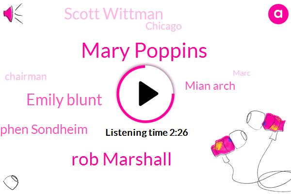 Mary Poppins,Rob Marshall,Emily Blunt,Stephen Sondheim,Mian Arch,Scott Wittman,Chicago,Chairman,Marc,Michael,John