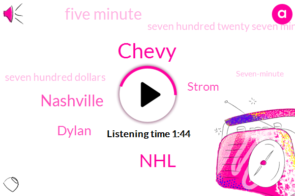 Chevy,WGN,NHL,Nashville,Dylan,Strom,Five Minute,Seven Hundred Twenty Seven Minutes,Seven Hundred Dollars,Seven-Minute